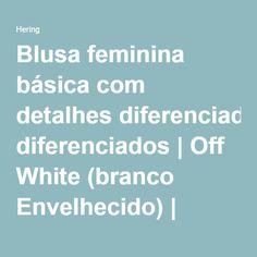 Blusa feminina básica com detalhes diferenciados | Off White (branco Envelhecido) | Tam.G | Hering