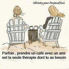 Parfois, prendre un café avec un ami est la seule thérapie dont tu as besoin.