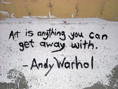1. An Inspirational Quote- art is anything you can get away with. #modcloth #makeitwork