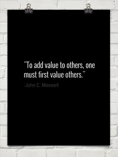 """To add value to others, one must first value others."" - John C. Maxwell #leadership #quotes http://www.insperity.com/blog/?insperity_topic=leadership-and-management&keywords=&paged=1?utm_source=pinterest&utm_medium=post&utm_campaign=outreach&PID=SocialMedia"