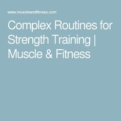 Complex Routines for Strength Training | Muscle & Fitness