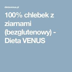 100% chlebek z ziarnami (bezglutenowy) - Dieta VENUS Venus, Food, Diet, Essen, Meals, Yemek, Eten, Venus Symbol