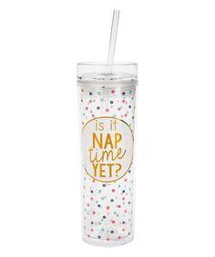 'Is it Nap Time Yet?' 14-Oz. Tumbler & Straw #zulily #zulilyfinds