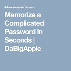 Memorize a Complicated Password In Seconds | DaBigApple