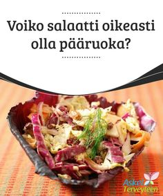 Voiko salaatti oikeasti olla pääruoka?  Yksi salaatin #parhaista eduista on se, että siitä saa paljon #käsittelemätöntä ravintoa, joka on täynnä #energiaa.  #Reseptit