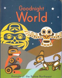 Good Night World Board Book with Northwest Coast Native Art by various Aboriginal Artists. Best Art Books, Art Books For Kids, Childrens Books, Art For Kids, Good Night World, Good Morning World, Aboriginal Artists, Aboriginal Education, Art Education