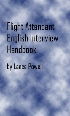 Flight Attendant English Interview Handbook by [Powell, Lance] Flight Attendant Quotes, Become A Flight Attendant, Aviation Quotes, Aviation Humor, Job Interview Preparation, Job Interview Tips, Flight Attendant Interview Questions, Airline Jobs, Emirates Cabin Crew