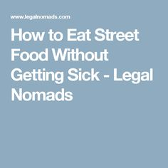 How to Eat Street Food Without Getting Sick - Legal Nomads