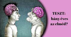 Elméláztál már azon, a gondolkodásod hány esztendősnek felel meg? Olyan az elméd, akár egy romantikus ifjúé, vagy inkább egy érett öregemberé? Az alábbiakban ezt könnyen megtudhatod, ha végigjárod ennek az egyszerű tesztnek a lépéseit. Csak válaszd ki a számodra szimpatikus opciót, majd add össze a Fairy Art, Zodiac, Chemistry, Crafts, Quizes, Varicose Veins, Manualidades, Handmade Crafts, Horoscope