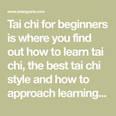 Tai chi for beginners is where you find out how to learn tai chi, the best tai chi style and how to approach learning tai chi for the first time. Beginners can learn tai chi by taking tai chi courses, with tai chi DVDs, studying with tai chi teachers and through online tai chi programs.