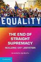 The End of Straight Supremacy: Realizing Gay Liberation by Shannon Gilreath