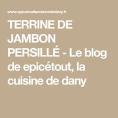 TERRINE DE JAMBON PERSILLÉ - Le blog de epicétout, la cuisine de dany