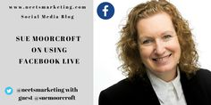Guest post by author, Sue Moorcroft on Using Facebook Live with examples via my neetsmarketing blog