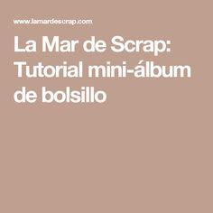 La Mar de Scrap: Tutorial mini-álbum de bolsillo