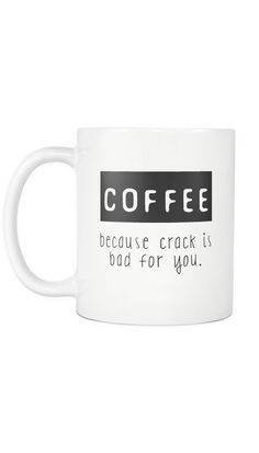 Coffee Because Crack Is Bad For You White Mug | Sarcastic ME
