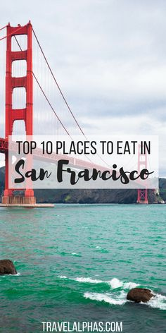San Francisco is a city for foodies, no doubt about that. Here are the top ten places to eat in San Francisco, California!