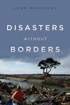 Disasters Without Borders: The International Politics of Natural Disasters by John Hannigan, http://www.amazon.com/dp/B00CGH035M/ref=cm_sw_r_pi_dp_Jz3Nsb0R9NMH0