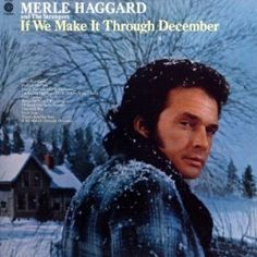Merle Haggard, 'If We Make It Through December' – Top 50 Country Christmas Songs Music Tv, Music Albums, Music Songs, Country Music Artists, Country Singers, Christmas Songs List, Christmas Movies, Best Vinyl Records, Greatest Country Songs