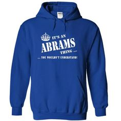 Its a ABRAMS Thing, You Wouldnt Understand! - #groomsmen gift #gift for teens. GET => https://www.sunfrog.com/Names/Its-a-ABRAMS-Thing-You-Wouldnt-Understand-dtbfn-RoyalBlue-5177816-Hoodie.html?68278