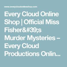 Every Cloud Online Shop | Official Miss Fisher's Murder Mysteries – Every Cloud Productions Online Shop  //  https://www.everycloudonlineshop.com/