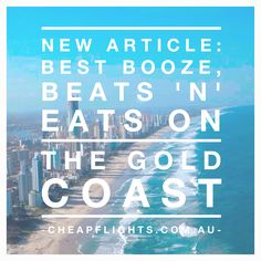 The Best Booze, Beats 'n' Eats on the Gold Coast   #fiftytwotruths #cheapflights #freelance #goldcoast #australia