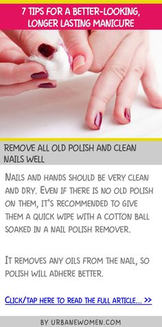 7 tips for a better-looking, longer-lasting manicure - Remove all old polish and clean nails well