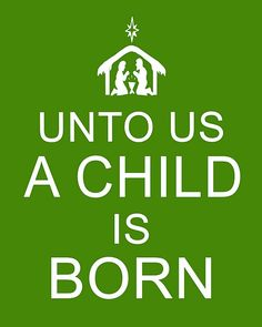 """Unto Us a Child is Born"" -- the real meaning of Christmas Christmas Time Is Here, Merry Little Christmas, Christmas Love, Winter Christmas, Christmas Ideas, Christmas Crafts, Holiday Ideas, Xmas, Christmas Nativity"