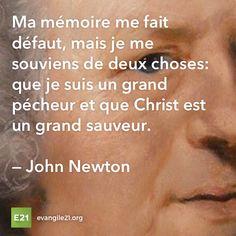 Ma mémoire me fait défaut, mais je me souviens de deux choses: que je suis un grand pécheur et que Christ est un grand sauveur. —John Newton