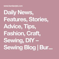 Daily News, Features, Stories, Advice, Tips, Fashion, Craft, Sewing, DIY – Sewing Blog | BurdaStyle.com