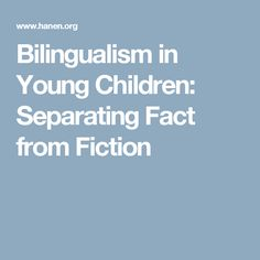 Bilingualism in Young Children: Separating Fact from Fiction