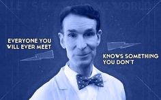 Wise words from Bill Nye the Science Guy