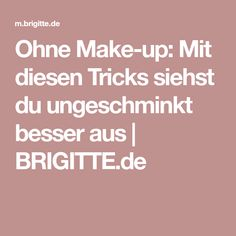 Ohne Make-up: Mit diesen Tricks siehst du ungeschminkt besser aus   BRIGITTE.de