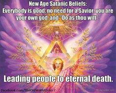 New Age Satanic lies lead people astray from the truth, leading them to eternal death in hell. .