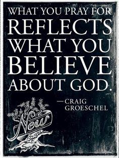 NEW Week 2 www.lifechurch.tv #lcNew What u pray reflects what u believe about God.