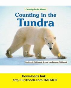 Counting in the Tundra (Counting in the Biomes) (9780766029897) Fredrick, Jr. McKissack, Lisa Beringer McKissack , ISBN-10: 0766029891  , ISBN-13: 978-0766029897 ,  , tutorials , pdf , ebook , torrent , downloads , rapidshare , filesonic , hotfile , megaupload , fileserve