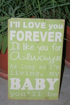 I'll love you forever quote hand painted wood sign. $65.00, via Etsy.... I LOVE this book. My mom used to read it to me all the time. I'll love you forever.