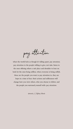 Pay attention by Tiffany Moule Motivational Quotes For Women, Positive Quotes, Inspirational Quotes, Uplifting Quotes, Strong Quotes, Positive Affirmations, Peace Quotes, Wisdom Quotes, Life Quotes