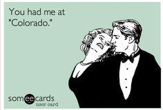 "But really... You had me at ""Colorado."""