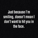 Just Because I am Smiling – Life Quote