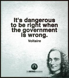 """It's dangerous to be right when the government is wrong"" - Voltaire via QuotesPorn on March 20 2018 at Wise Quotes, Quotable Quotes, Famous Quotes, Words Quotes, Great Quotes, Wise Words, Quotes To Live By, Motivational Quotes, Inspirational Quotes"
