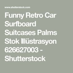 Funny Retro Car Surfboard Suitcases Palms Stok İllüstrasyon 626627003 - Shutterstock