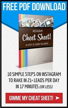 Instagram Cheat Sheet   Have a phone?  Have 17 minutes per day?  That's all you need to start getting leads on Instagram