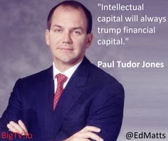Paul Tudor Jones Intellectual Capital Trumps Financial Capital Paul Tudor Jones, Gentleman Rules, Investment Quotes, Trading Quotes, Value Investing, Day Trading, Mottos, Lessons Learned, Forex Trading