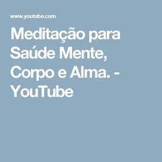 Meditação para Saúde Mente, Corpo e Alma. - YouTube