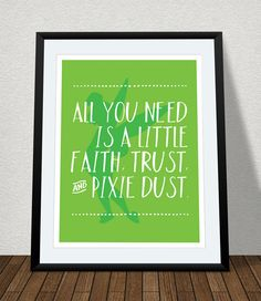 All You Need is a Little Faith Trust and Pixie Dust - Peter Pan, Tinkerbell by stalionsdesign