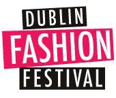 Dublin Fashion Festival. 6th – 9th September 2012