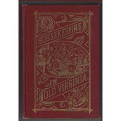 Housekeeping in old Virginia : Containing Contributions from Two Hundred and fifty of Virginia's Noted Housewives, Distinguished for Their Skill in . Art and Other Branches of Domestic Economy Vintage Cookbooks, Vintage Books, Vintage Items, Wood Stove Cooking, Reading Material, Old Houses, Housekeeping, Home Remedies, Branches