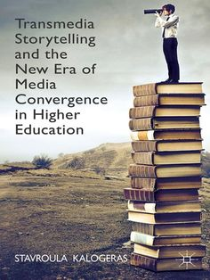 Télécharger [(Transmedia Storytelling and the New Era of Media Convergence in Higher Education)] [ By (author) Stavroula Kalogeras ] [June, Gratuit Educational Software, Instructional Design, Science Books, Conte, Higher Education, Case Study, Book Review, Storytelling, How To Memorize Things