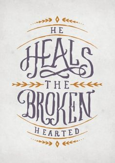 """ #He heals the broken hearted and binds up their wounds."" - #Bibel"
