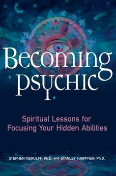 Becoming Psychic Spirtiual Lessons for Focusing Your Hidden Abilities - Kierulff and Krippner
